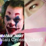 Lebih Jahat yang Mana: Joker Atau Crosshijaber?